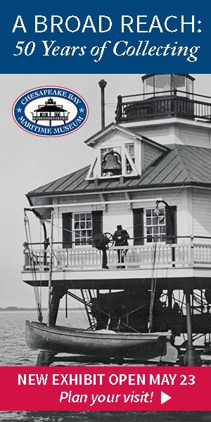A Broad Reach: 50 Years of Collecting new exhibition at the Chesapeake Bay Maritime Museum from May 23, 2015 through March 2-16.
